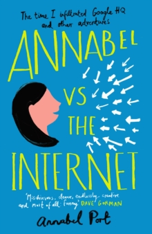 Annabel vs the Internet : The time I infiltrated Google HQ and other adventures, Paperback Book