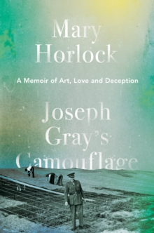 Joseph Gray's Camouflage : A Memoir of Art, Love and Deception, Hardback Book