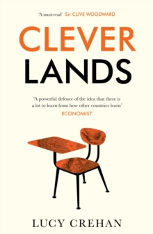 Cleverlands : The Secrets Behind the Success of the World's Education Superpowers, Paperback / softback Book