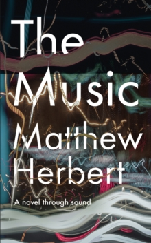 The Music: A Novel Through Sound, Hardback Book