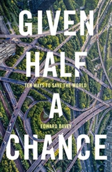 Given Half a Chance : Ten Ways to Save the World, Paperback / softback Book