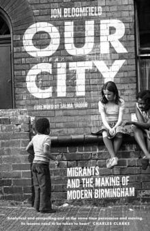 Our City : Migrants and the Making of Modern Birmingham, Hardback Book