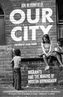 Our City : Migrants and the Making of Modern Birmingham, EPUB eBook