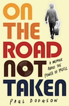 On the Road Not Taken : A memoir about the power of music, EPUB eBook
