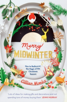 Merry Midwinter : How to Rediscover the Magic of the Christmas Season, Paperback / softback Book