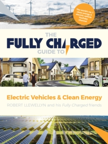 The Fully Charged Guide to Electric Vehicles & Clean Energy, Hardback Book