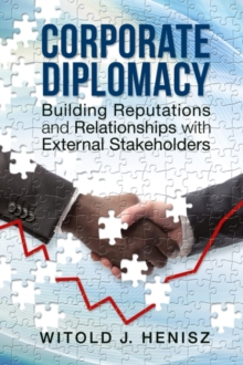 Corporate Diplomacy : Building Reputations and Relationships with External Stakeholders, Hardback Book