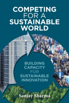 Competing for a Sustainable World : Building Capacity for Sustainable Innovation, Paperback Book
