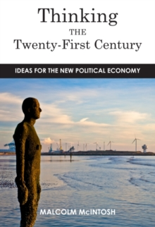Thinking the Twenty--First Century : Ideas for the New Political Economy, Paperback Book