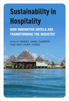 Sustainability in Hospitality : How Innovative Hotels are Transforming the Industry, Paperback Book