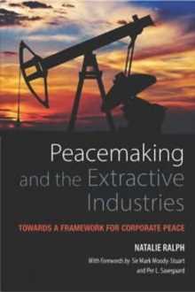 Peacemaking and the Extractive Industries : Towards a Framework for Corporate Peace, Paperback Book
