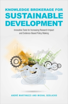 Knowledge Brokerage for Sustainable Development : Innovative Tools for Increasing Research Impact and Evidence-Based Policy-Making, Paperback Book
