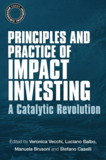 Principles and Practice of Impact Investing : A Catalytic Revolution, Paperback Book