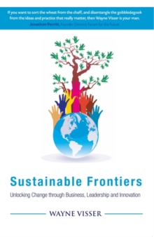 Sustainable Frontiers : Unlocking Change Through Business, Leadership and Innovation, Paperback Book
