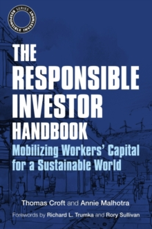 The Responsible Investor Handbook : Mobilizing Workers' Capital for a Sustainable World, Paperback Book