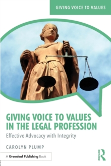 Giving Voice to Values in the Legal Profession : Effective Advocacy with Integrity, Paperback Book