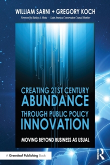 Creating 21st Century Abundance through Public Policy Innovation : Moving Beyond Business as Usual, Paperback Book