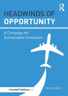 Headwinds of Opportunity : A Compass for Sustainable Innovation, Paperback Book