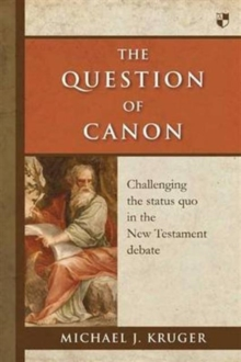 The Question of Canon : Challenging the Status Quo in the New Testament Debate, Paperback Book