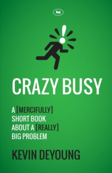 Crazy Busy : A (mercifully) Short Book About a (really) Big Problem, Paperback / softback Book