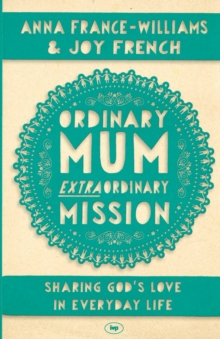 Ordinary Mum, Extraordinary Mission : Sharing God's Love in Everyday Life, Paperback / softback Book