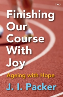Finishing Our Course with Joy : Ageing with Hope, Paperback Book