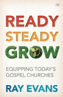 Ready, Steady, Grow! : Equipping Today's Gospel Churches, Paperback Book