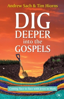 Dig Deeper into the Gospels : Coming Face to Face with Jesus in Mark, Paperback Book