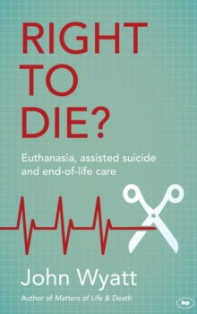 Right to Die? : Euthanasia, Assisted Suicide and End-of-Life Care, Paperback / softback Book