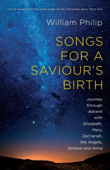 Songs for a Saviour's Birth : Journey Through Advent with Elizabeth, Mary, Zechariah, the Angels, Simeon and Anna, Paperback / softback Book