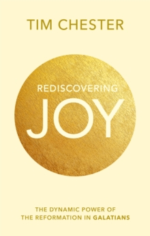 Rediscovering Joy : The Dynamic Power of the Reformation in Galatians, Paperback / softback Book