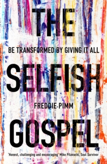 The Selfish Gospel : Be Transformed by Giving it All, Paperback Book