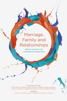 Marriage, Family and Relationships : Biblical, Doctrinal and Contemporary Perspectives, Paperback Book