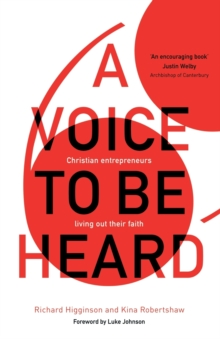 A Voice To Be Heard : Christian Entrepreneurs Living Out Their Faith, Paperback / softback Book