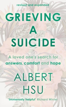 Grieving A Suicide : A Loved One's Search For Comfort, Answers And Hope, Paperback Book
