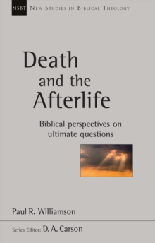 Death And The Afterlife : Biblical Perspectives On Ultimate Questions, Paperback Book