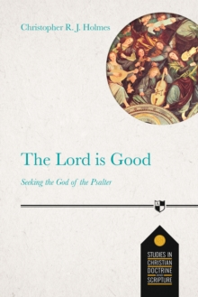 The Lord Is Good : Seeking The God Of The Psalter, Paperback Book