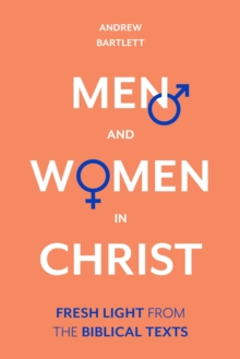 Men and Women in Christ : Fresh Light from the Biblical Texts, Hardback Book