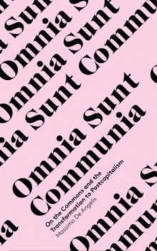 Omnia Sunt Communia : On the Commons and the Transformation to Postcapitalism, Paperback Book
