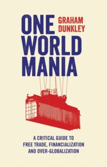 One World Mania : A Critical Guide to Free Trade, Financialization and Over-Globalization, Paperback Book