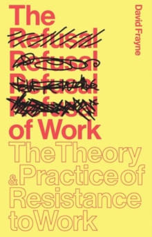 The Refusal of Work : The Theory and Practice of Resistance to Work, Paperback Book