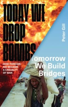 Today We Drop Bombs, Tomorrow We Build Bridges : How Foreign Aid Became a Casualty of War, Hardback Book