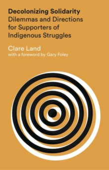 Decolonizing Solidarity : Dilemmas and Directions for Supporters of Indigenous Struggles, Paperback Book