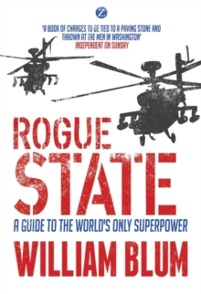Rogue State : A Guide to the Worlds Only Superpower, Paperback / softback Book