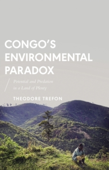Congo's Environmental Paradox : Potential and Predation in a Land of Plenty, Hardback Book