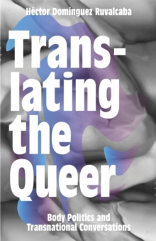 Translating the Queer : Body Politics and Transnational Conversations, Paperback Book