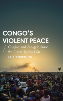 Congo's Violent Peace : Conflict and Struggle Since the Great African War, Paperback Book