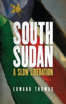 South Sudan : A Slow Liberation, Paperback / softback Book