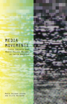 Media Movements : Civil Society and Media Policy Reform in Latin America, Paperback Book
