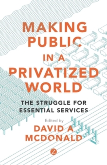 Making Public in a Privatized World : The Struggle for Essential Services, Paperback Book